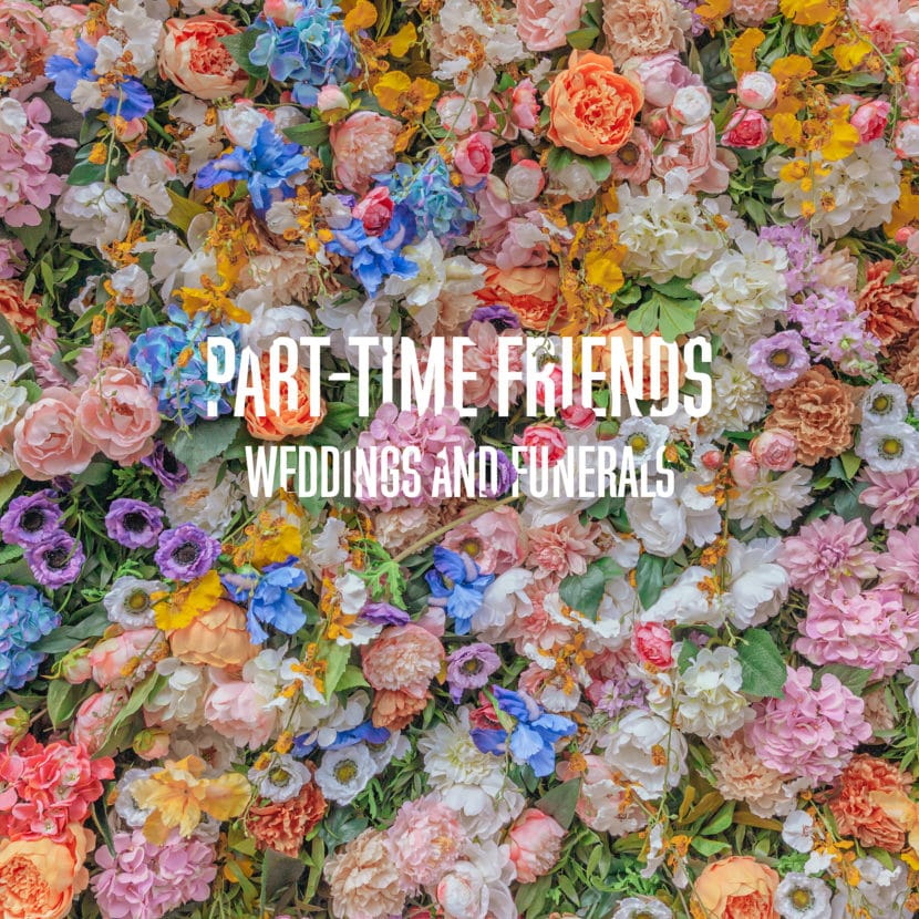 Part-Time Friends - Weddings & Funerals
